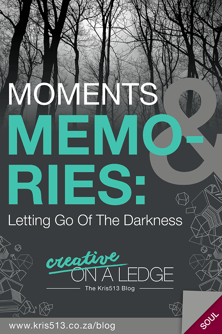 Moments and Memories - Letting Go Of The Darkness . | . Creative On A Ledge blog
